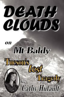 Cathy Hufault - Death Clouds on Mt. Baldy: Tucson's Lost Tragedy