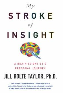 Jill Bolte Taylor -- My Stroke of Insight